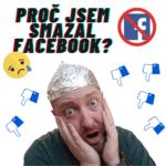 Proč jsem smazal Facebook
